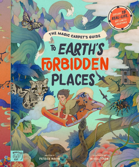 The Magic Carpets Guide to Earth's Forbidden Places: See the world's best-kept secrets | Author: Patrick Makin and Whooli Chen