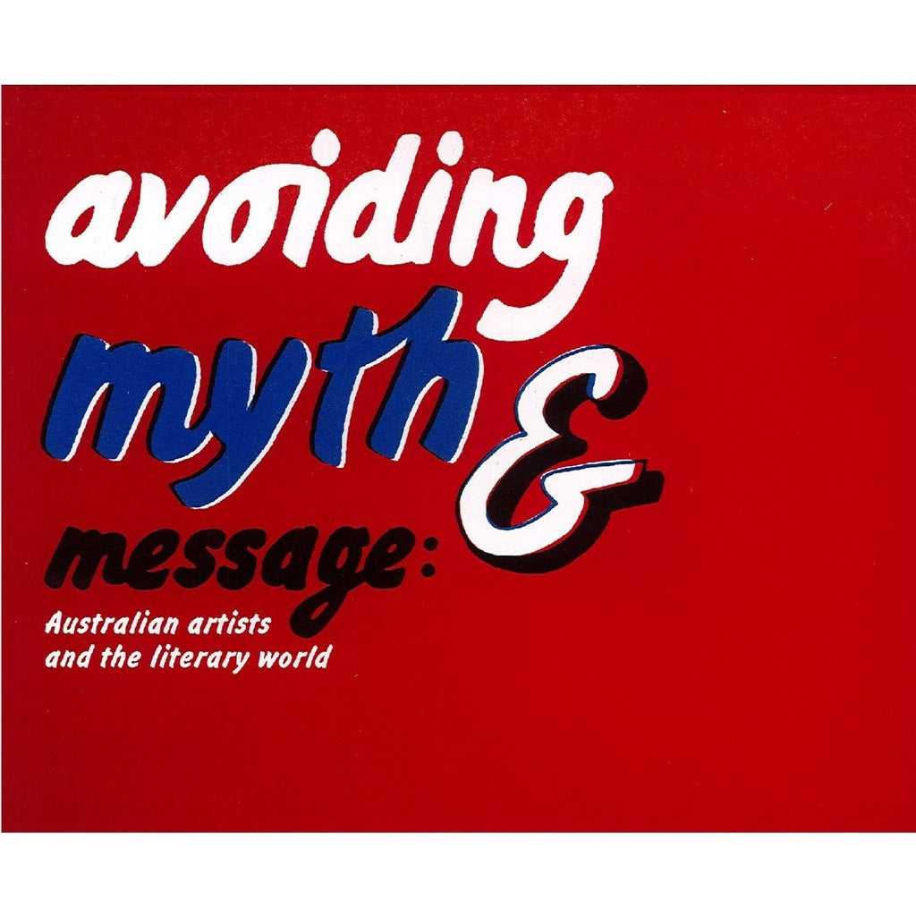 Avoiding Myth & Message: Australian Artists and the Literary World | MCA Publication | Curated by: Glenn Barkley