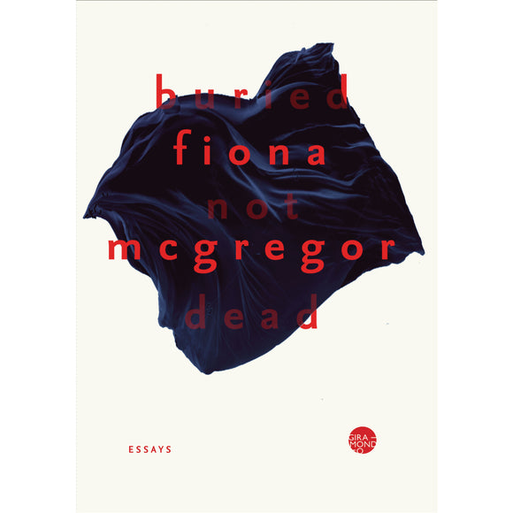 Buried not dead: Essays | Author: Fiona McGregor