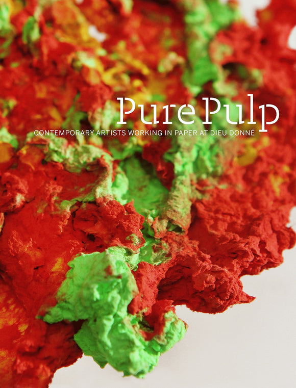 Pure Pulp: Contemporary Artists Working in Paper at Dieu Donne | Author: Bridget Donlon, Tracy L. Adler