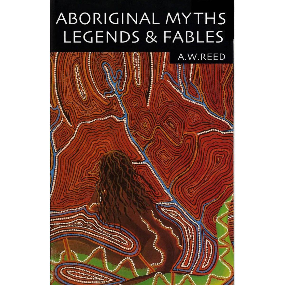 Aboriginal Myths, Legends and Fables | Author: A. W. Reed