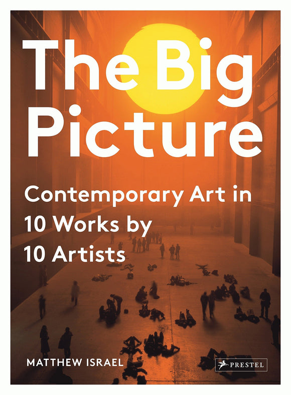The Big Picture - Contemporary Art in 10 Works by 10 Artists