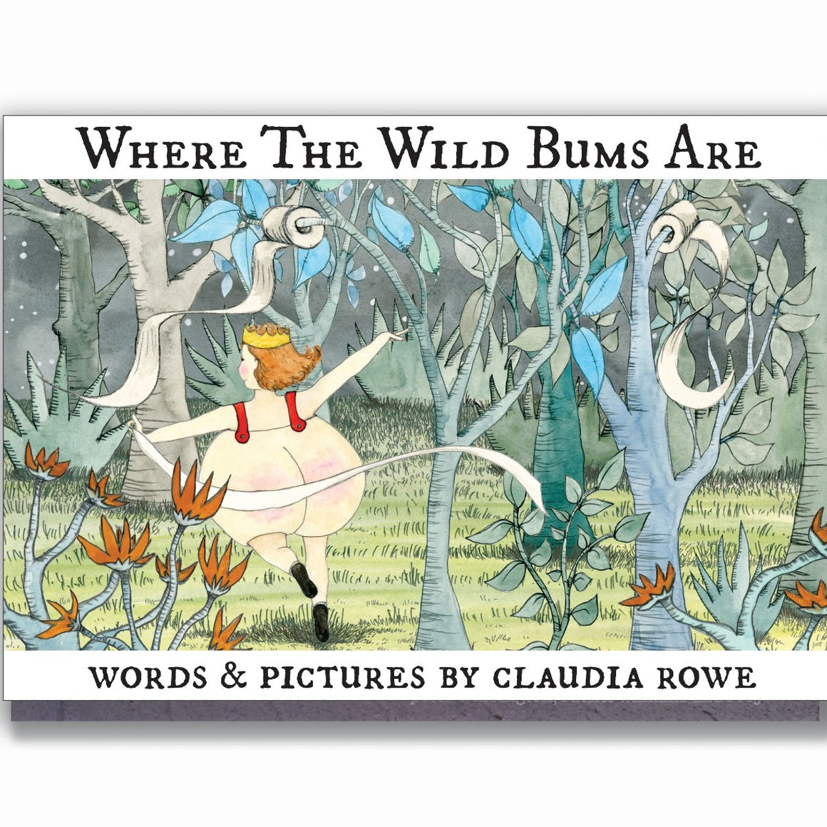 A cover of a children's book entitled ' Where the Wild Bums Are'. A little girl runs through an exotic looking forast at night. She is wearing a 'bum costume', a golden crown and shows. In her hand a ribbon trails made of toilet paper. Two toilet paper rolls are unravelling from their place on two branches.