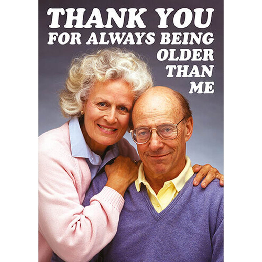 "A humorous greeting card featuring photograph of a middle aged man and woman embracing. The text reads ""Thankyou for always being older than me"""