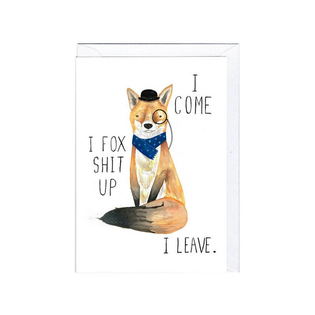 "A white greeting card featuring a humorous illustration of a fox wearing a bowler hat and monocle. The text reads "" I come. I fox shit up. I leave.""."
