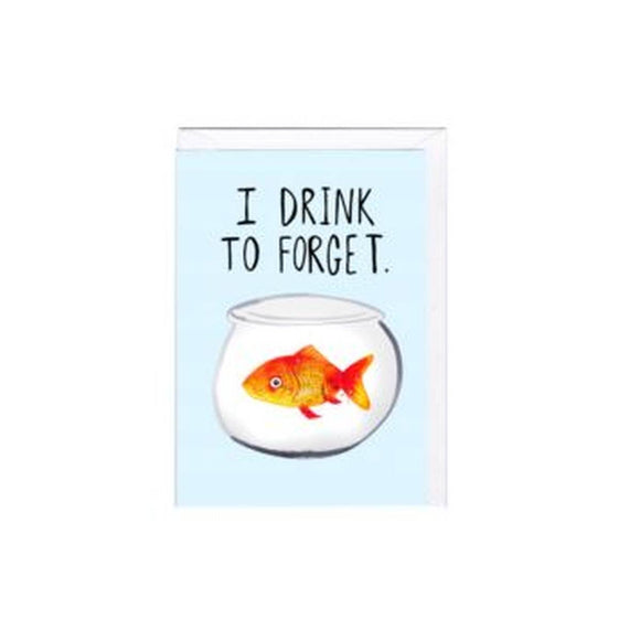 "A blue greeting card featuring a humorous illustration of a goldfish in a bowl. The text reads "" I Drink to Forget"""