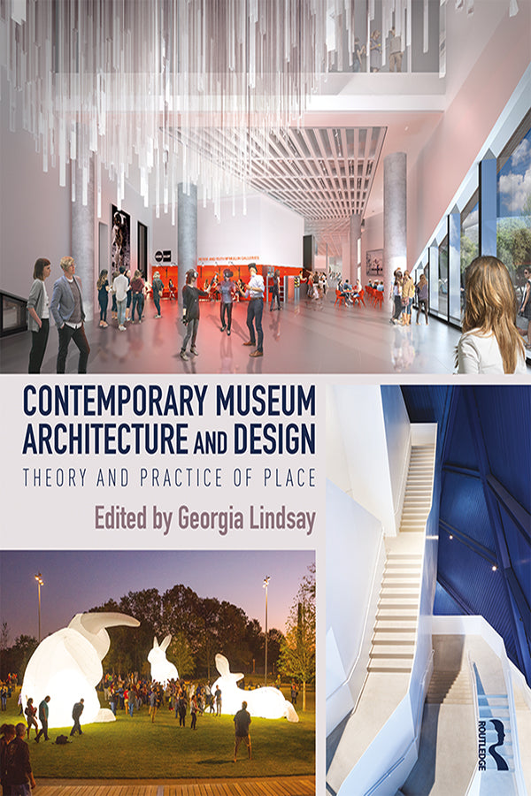 Contemporary Museum Architecture and Design: Theory and Practice of Place Edited by Georgia Lindsay