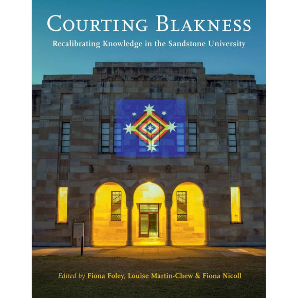 Courting Blakness: Recalibrating Knowledge in the Sandstone University | Author: Fiona Foley