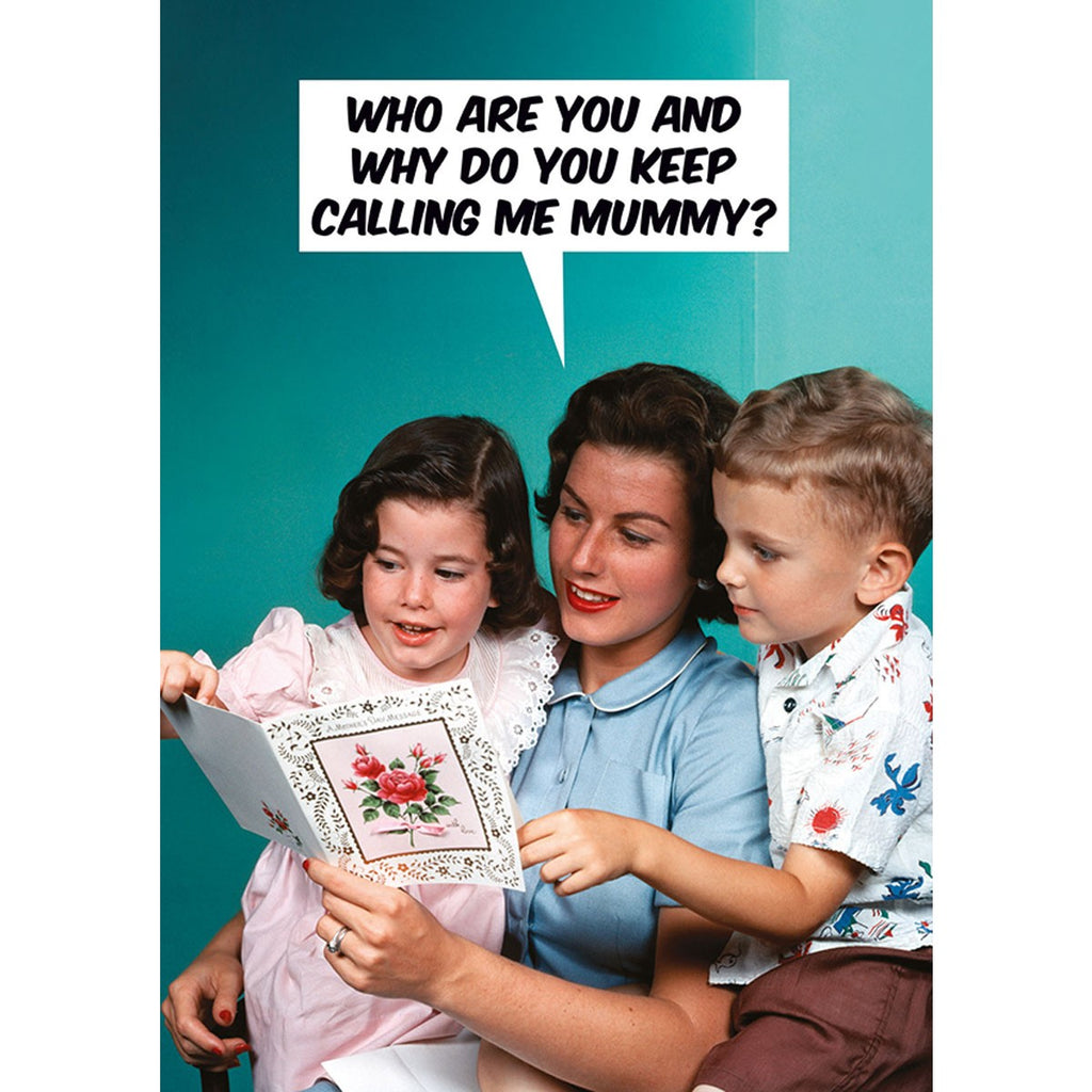 A humorous birthday card with a vintage photo of smiling lady reading a book to her two children. Text float above in a speech bubble: WHO ARE YOU AND WHY DO YOU KEEP CALLING ME MUMMY?