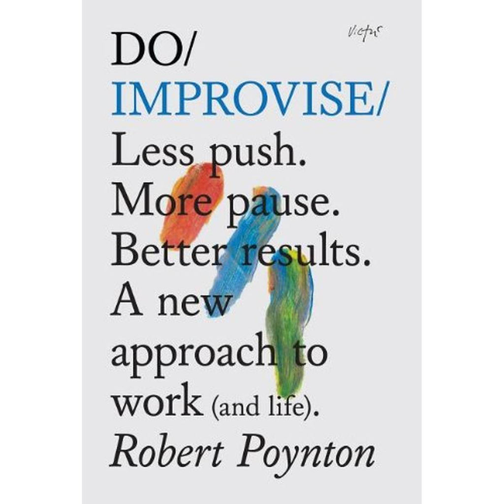 "A book cover with three finger painted stripes. Title Text Reads "" Do Improvise: Less push. More pause. Better results. A new approach to work (and life). Robert Poynton"""