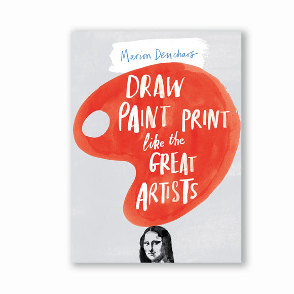 Draw, Paint and Print Like Great Artists