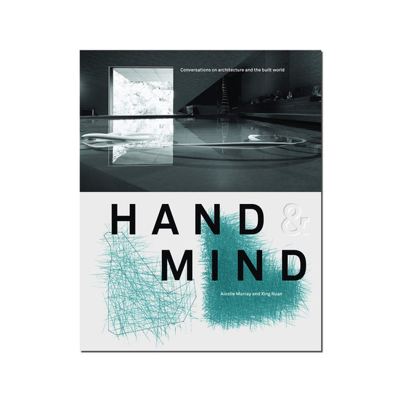 Hand and Mind - Exchanges on Architecture and the Built World