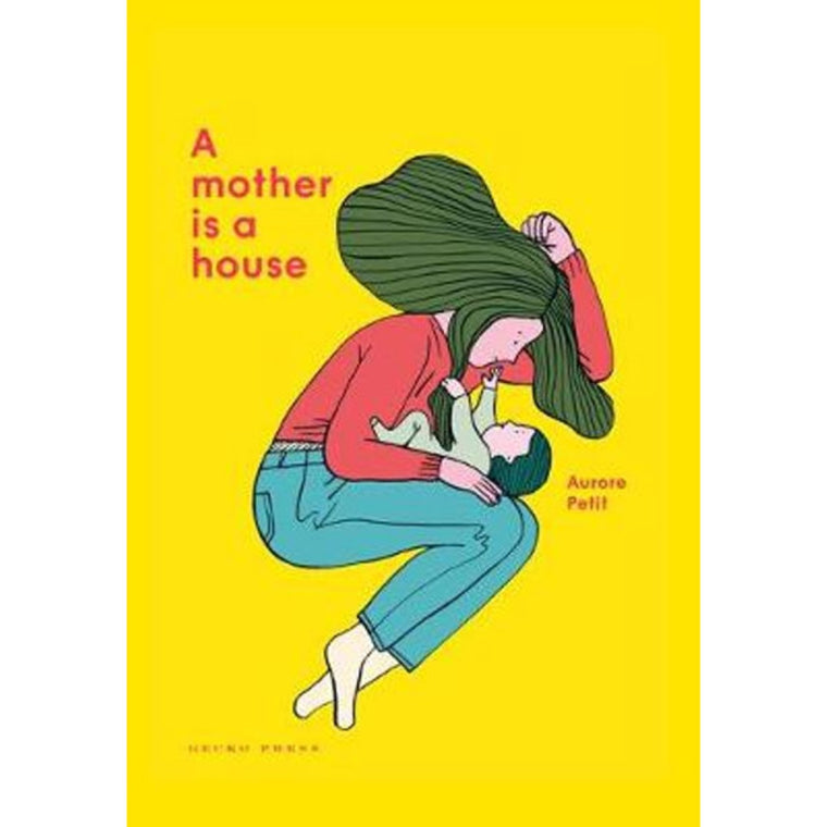 Image featuring a book cover with a yellow background with a graphic illustration of a woman with long hair cuddling a baby on her knee - on the left hand side in red text is the words saying: A mother is a house