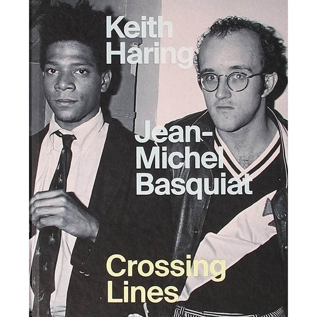 Keith Haring | Jean-Michel Basquiat: Crossing Lines | Author: Dr. Dieter Buchhart