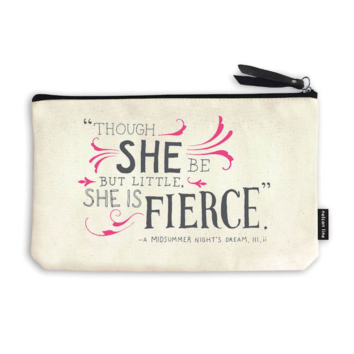 "A zipper style pencil case featuring a quote from Shakespeare's A Midsummer nights dream "" Though she be but little she is fierce"""