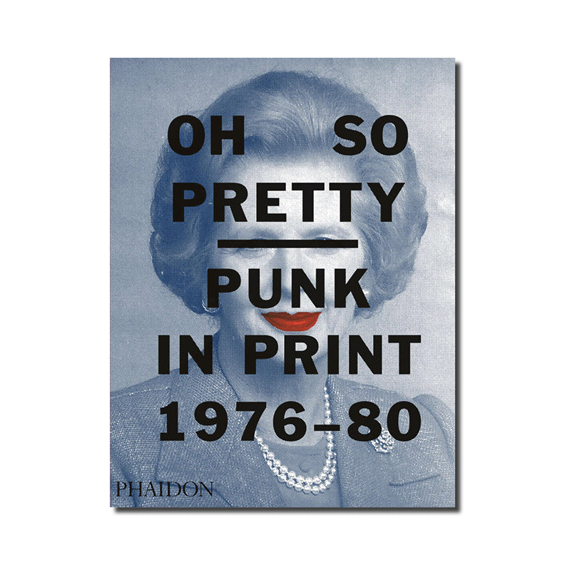 Oh So Pretty: Punk in Print 1976 -1980