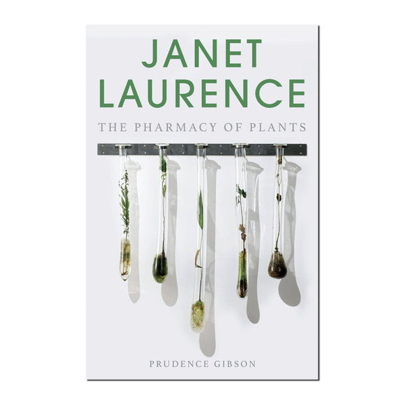 Janet Laurence: The Pharmacy of Plants | Author: Prudence Gibson