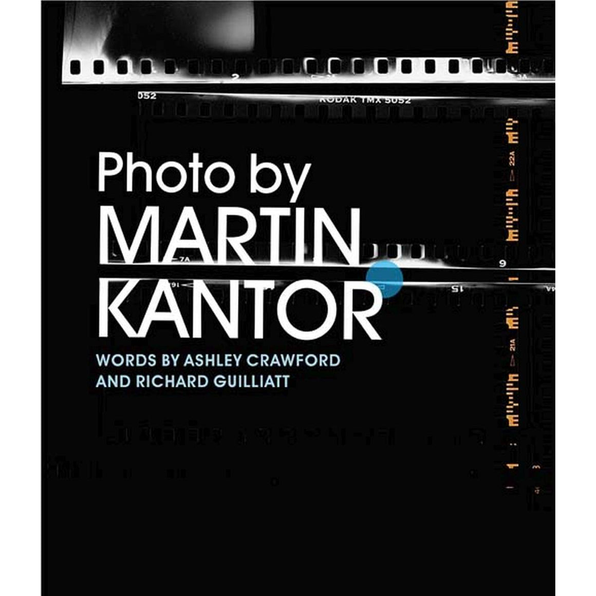 "A book cover with cover black and white photo of traditional photographic film negatives close up. Cover text reads "" Photo by Martin Kantor. Words by Ashley Crawford and Richard Guilliatt"""