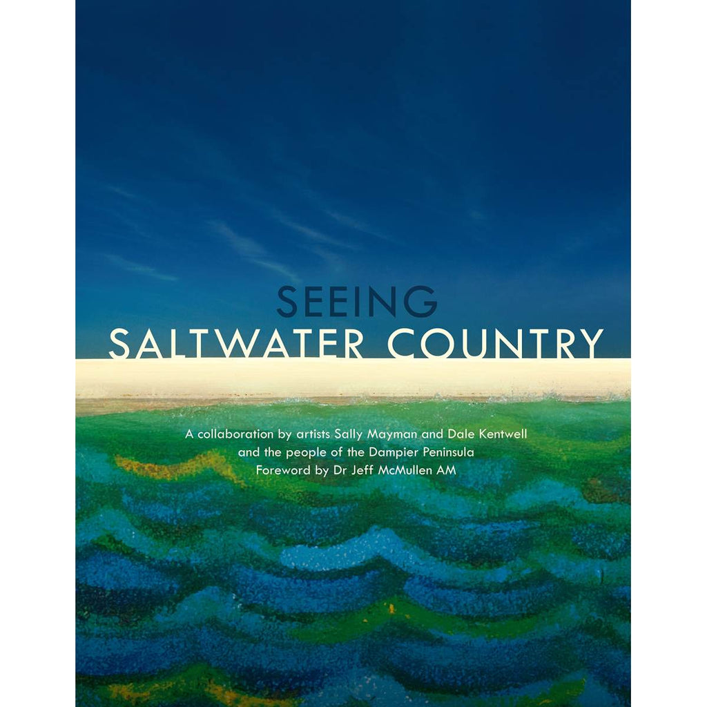 "A book cover with featuring cover art by Sally Mayman of a beach with waves. Cover Text reads "" Seeing Saltwater Country, A collaboration by artists Sally Mayman and Dale Kentwell and the people of the Dampier Peninsula. Forwards by Dr Jeff Mcmullen AM"""