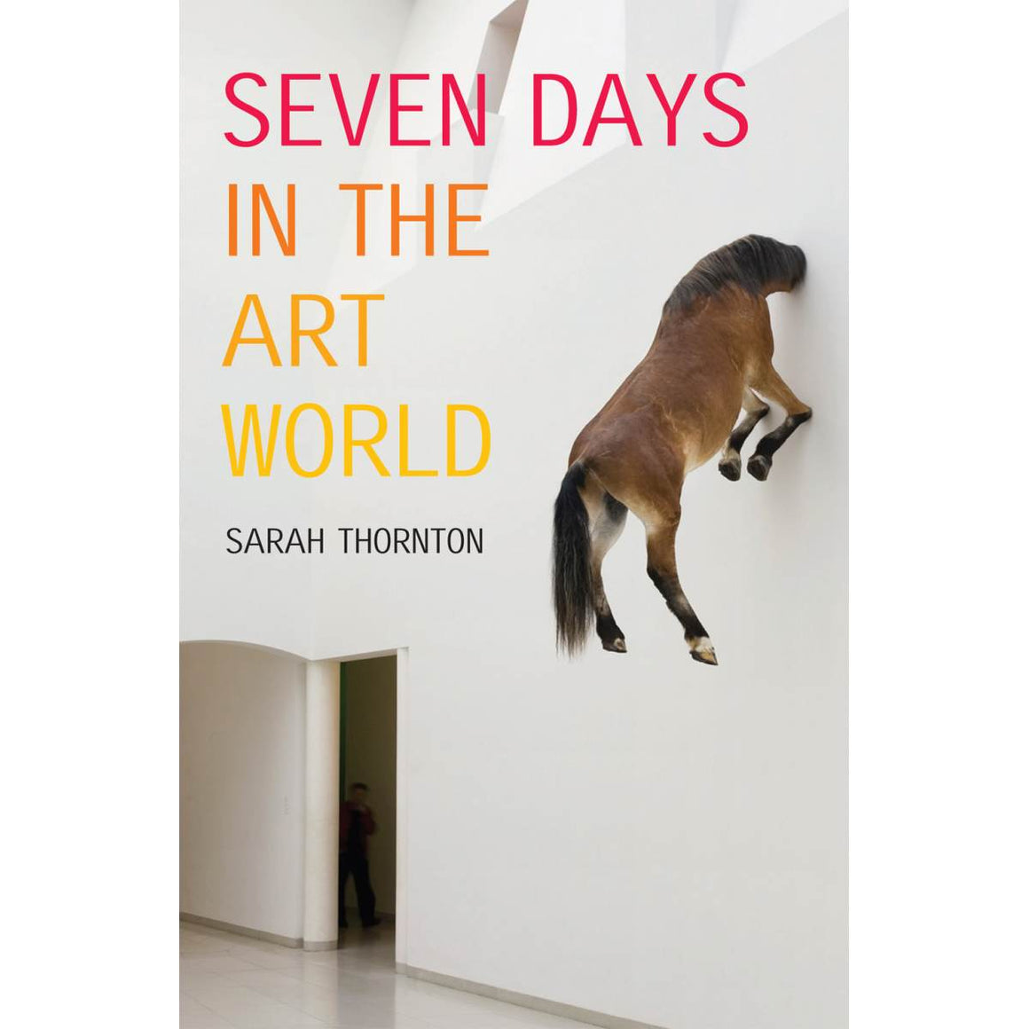 Seven Days in the Art World | Author: Sarah Thornton