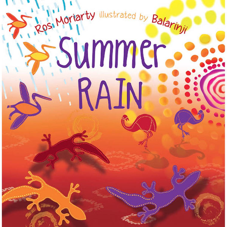 "A book cover with cover art by Aboriginal organisation Balanjari. Traditionally painted lizards, emus and Brolgas in red, orange, yellow and purple tones. Cover text reads "" Ros Moriarty. Illustrated by Balanjari. Summer Rain"""
