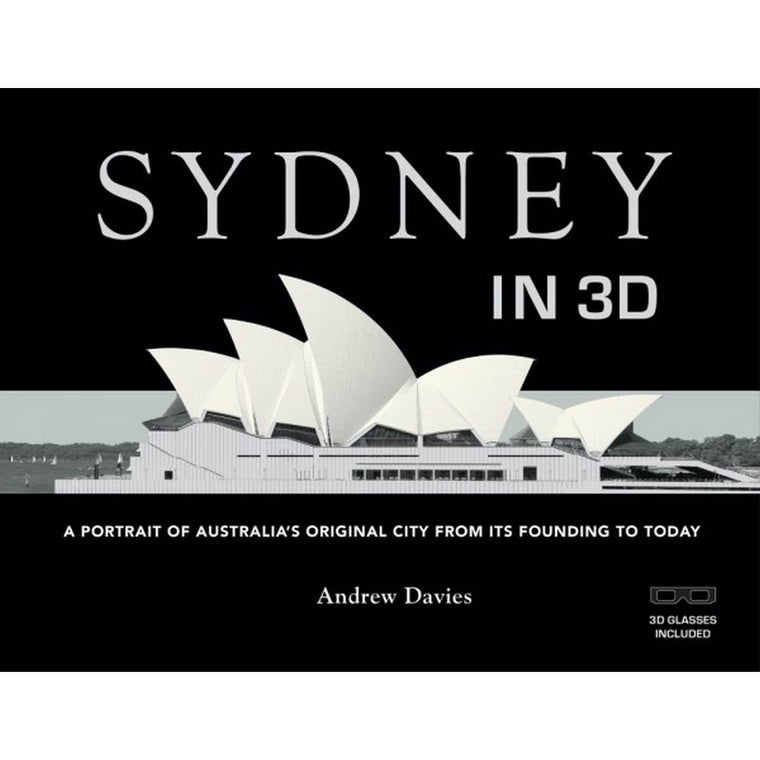 Sydney in 3D: A Portrait of Australia's Original City from it's Founding to Today | Author: Andrew Davies