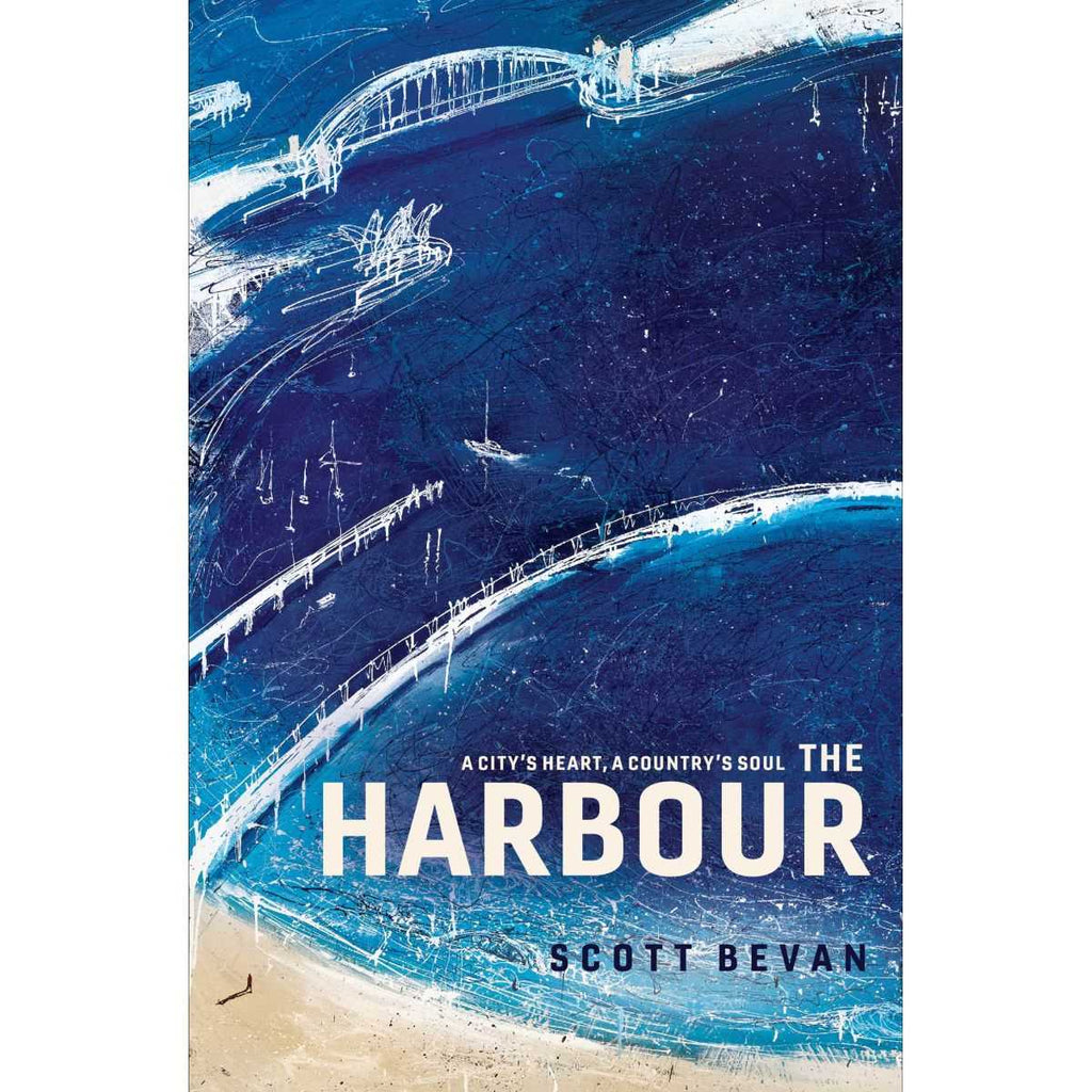 The Harbour : A City's Heart A Country's Soul | Author: Scott Bevan