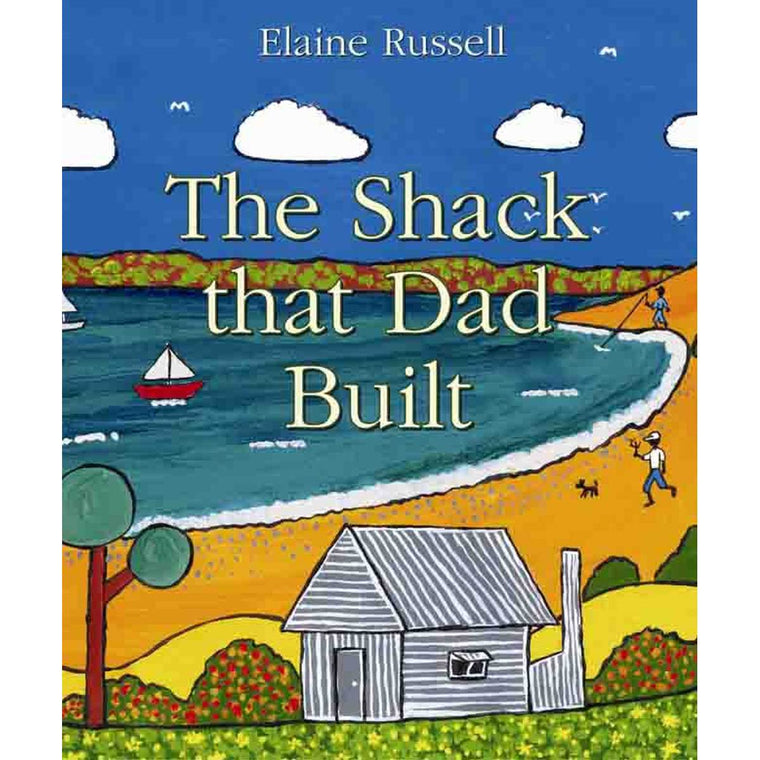 "A book cover with featuring cover art by Elaine Russell. An indigenous artwork showing a beach scene with a corrugated iron shack. Cover text reads "" Elaine Russell. The Shack that Dad Built"""