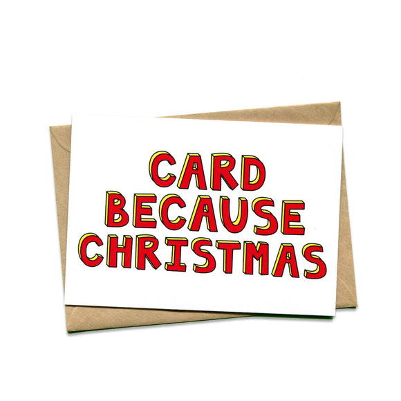 Image featuring a card with bold red text that states Card Because Christmas on a white background