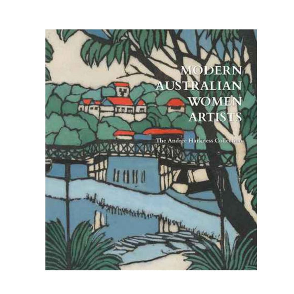 Image of a book cover featuring a lino cut illustration of a bridge, river, hills and house as well as some trees in the fore front - which also includes the text Modern Australian Women Artists