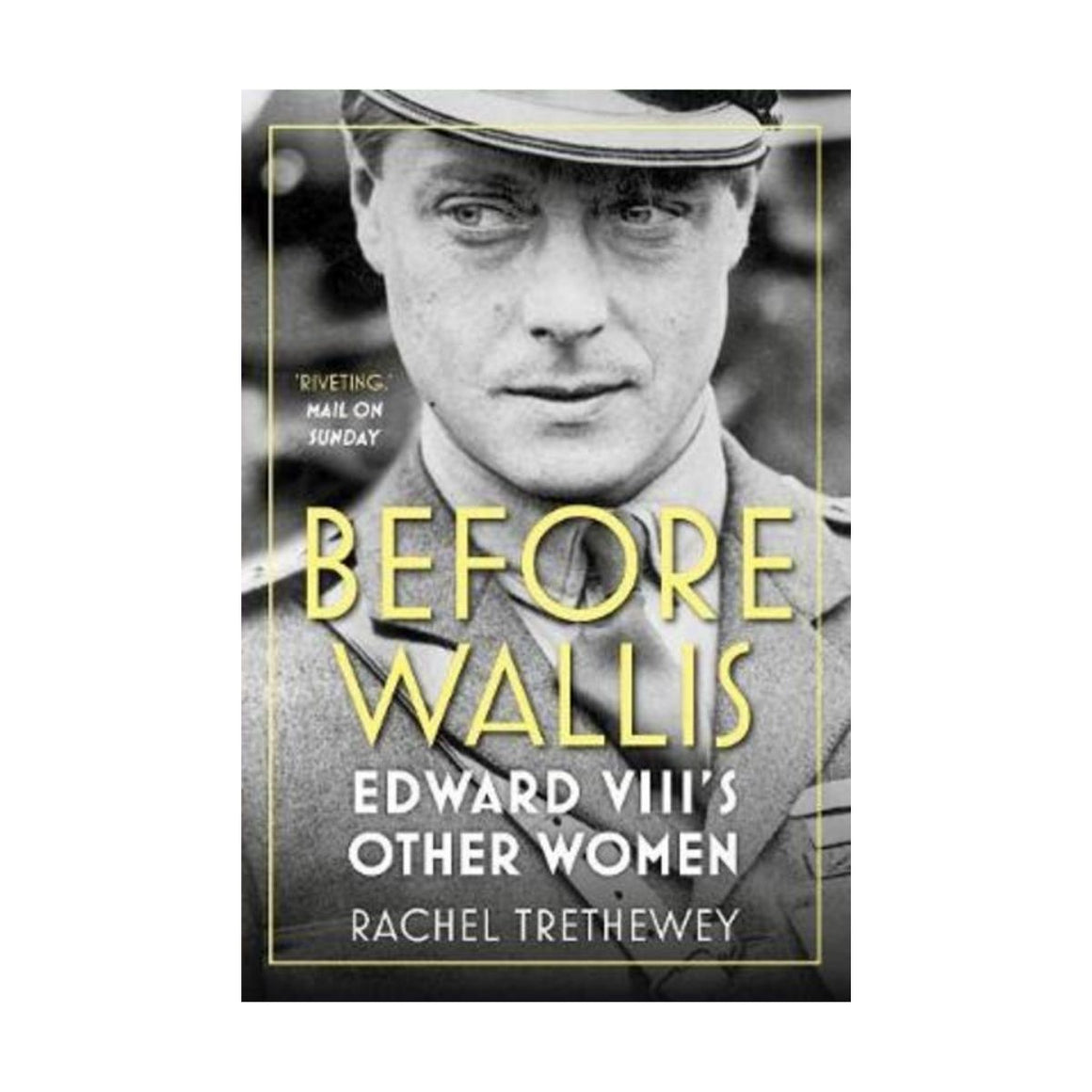 Book cover featuring a Black and white photograph of Edward VIII's with the text stating Before Wallis: Edward VIII's Other Women