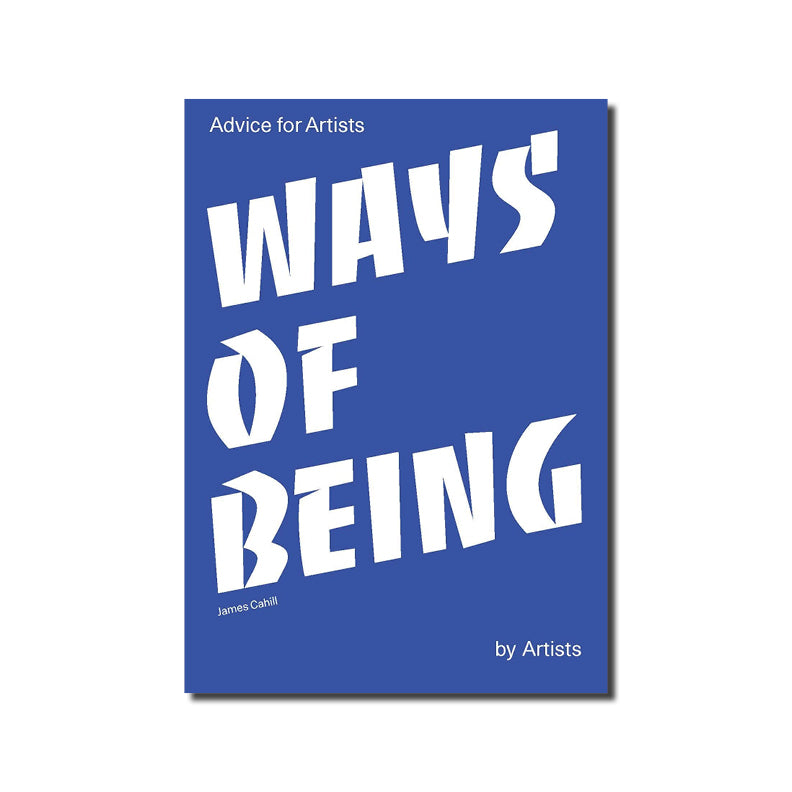 Ways of Being - Advice for Artists by Artists