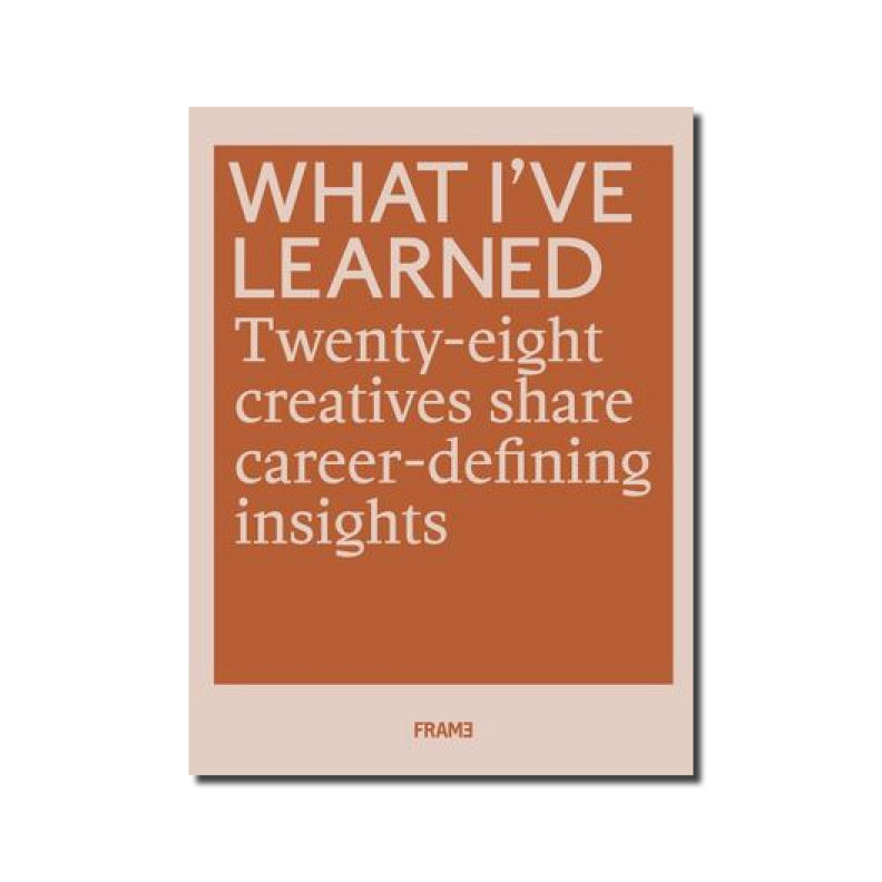 What I've Learned: 25 Creatives Share Career-Defining Insights