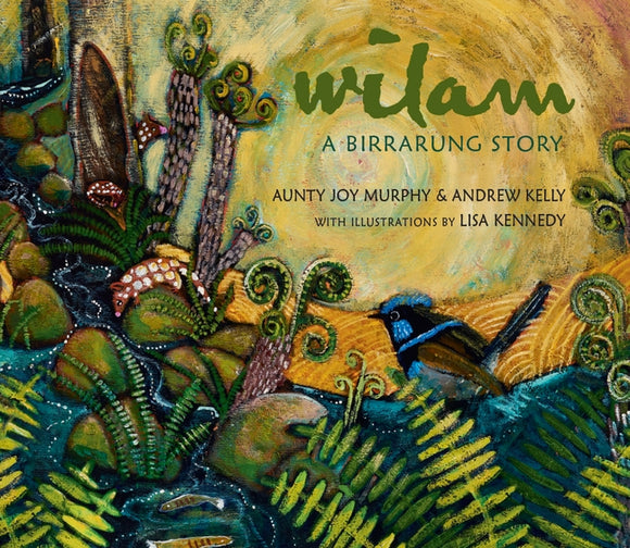 Wilam : A Birrarung Story | Author: Aunty Joy Murphy, Andrew Kelly & Lisa Kennedy