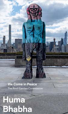 Huma Bhabha: We Come in Peace: The Roof Garden Commission by Shanay Jhaveri, Ed Halter and Sheena Wagstaff