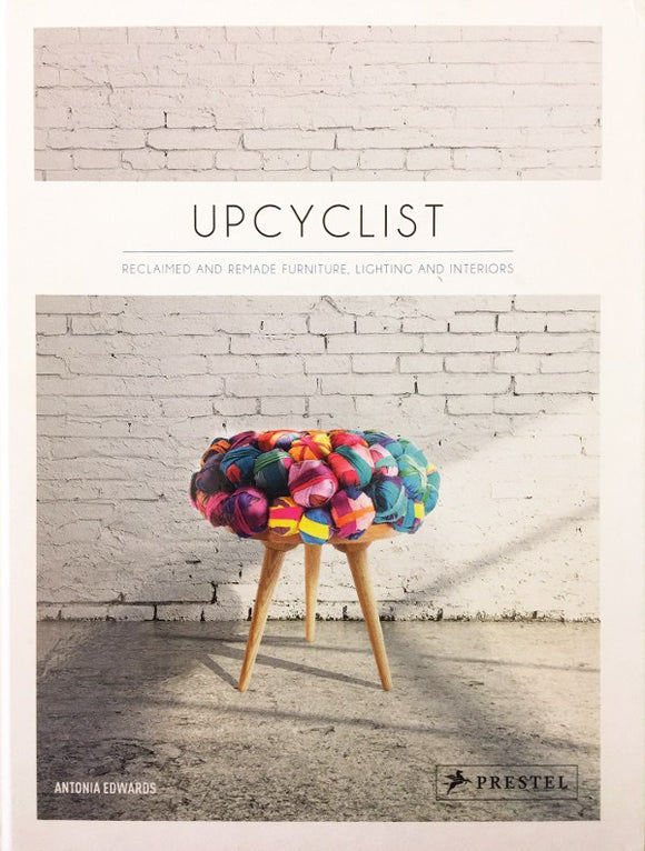 Upcyclist: Reclaimed and Remade Furniture, Lighting and Interiors | Author: Antonia Edwards