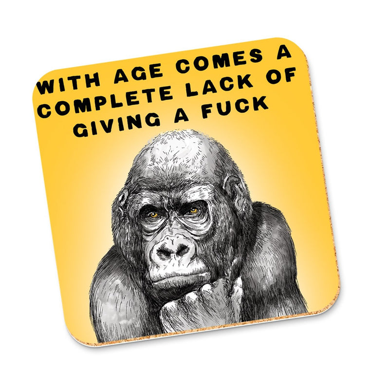 Image of a coaster featuring a yellow background with an illustration of a gorilla with the words above it stating With age come a complete lack of giving a fuck