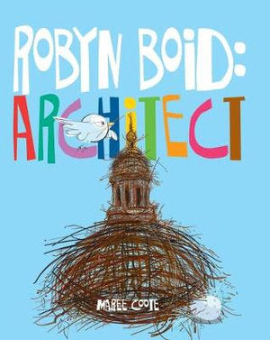 Robyn Boid: Architect | Author: Maree Coote