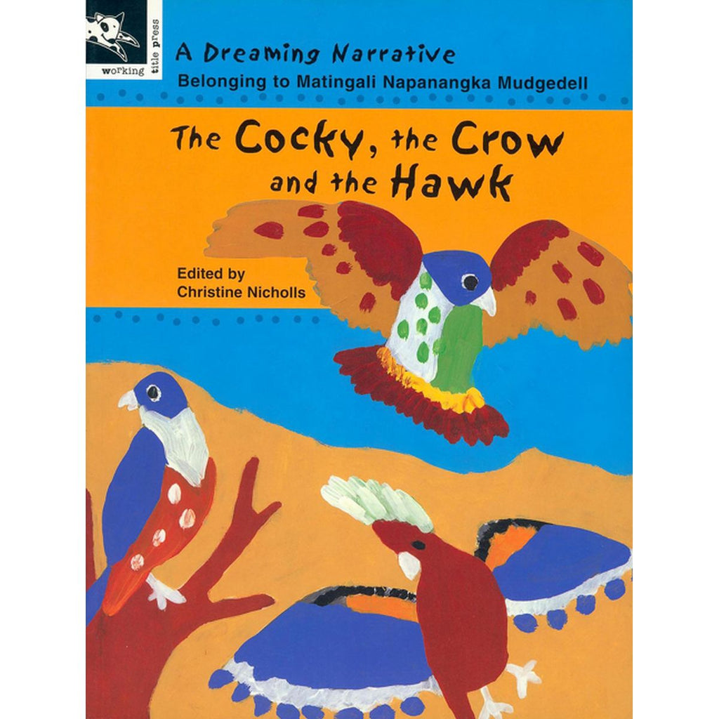 The Cocky, the Crow and the Hawk: A Dreaming Narrative | Author: Matingali Napanangka Mudgedell