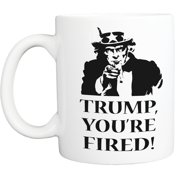 Uncle Sam says, You're Fired!  - The Dump Trump Dump Mug