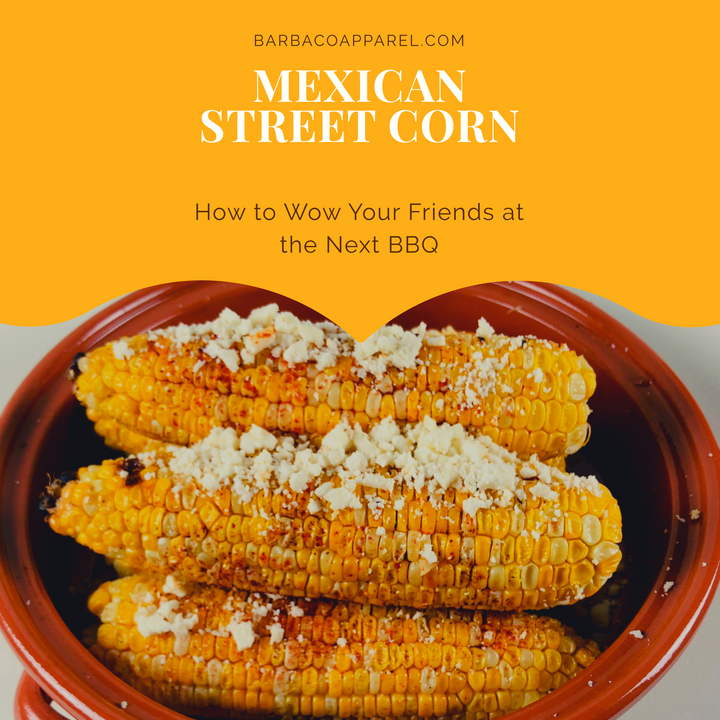 Mexican Street Corn: How to Wow Your Friends at the Next BBQ