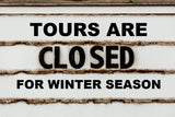 Tours Closed For Season Sign