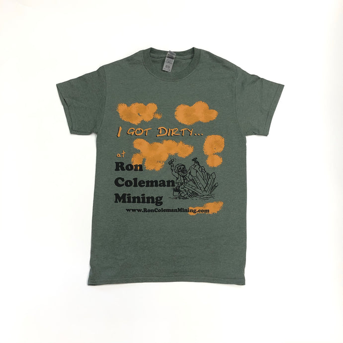 Military Green I Got Dirty At Ron Coleman Mining Unisex T-Shirt With Miner Graphic and Quartz Cluster In Black