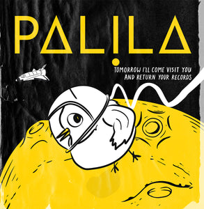 PALILA - Tomorrow I'll Come Visit You And Return Your Records [LP] (pre-order)