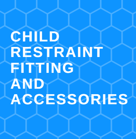 Child Restraint Fitting and Accessories
