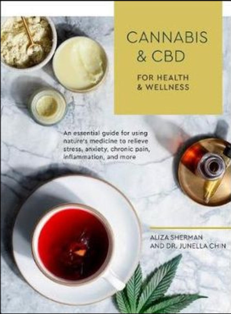 Cannabis And Cbd For Health And Wellness  An Essential Guide for Using Nature's Medicine to Relieve Stress, Anxiety, Chronic Pain, Inflammation, and More  By: Dr. Junella Chin, Aliza Sherman