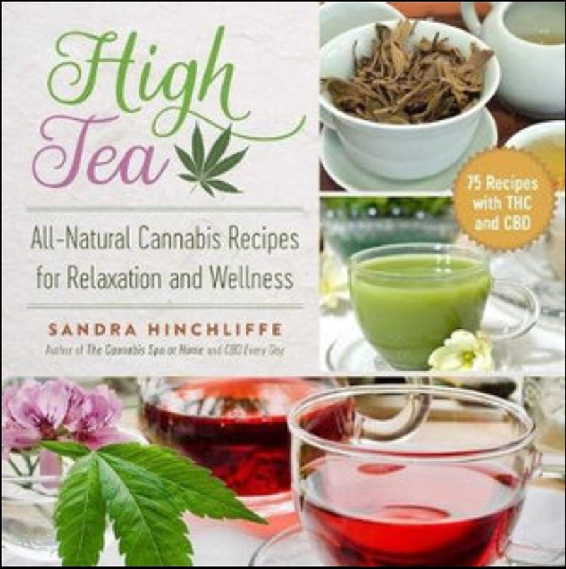 High Tea  All-Natural Cannabis Recipes for Relaxation and Wellness  By: Sandra Hinchliffe