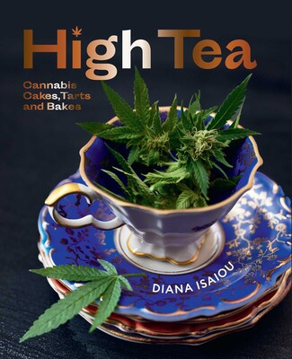 High Tea  Cannabis cakes, tarts & bakes  By Diana Isaiou