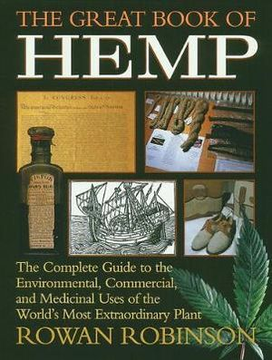 The Great Book of Hemp  The Complete Guide to the Commercial, Medicinal and Psychotropic Uses of the World's Most Extraordinary Plant  By: Rowan Robinson