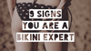 9 Signs you are a Bikini Expert
